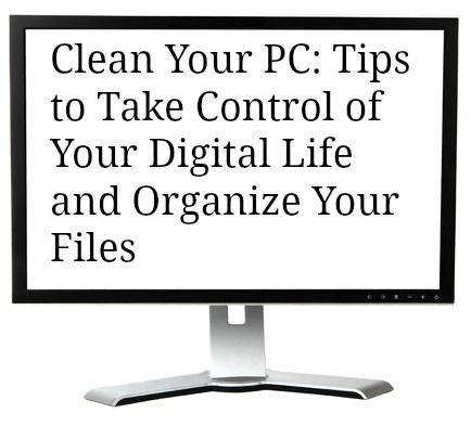 Clean Your PC: Tips to Take Control of Your Digital Life
