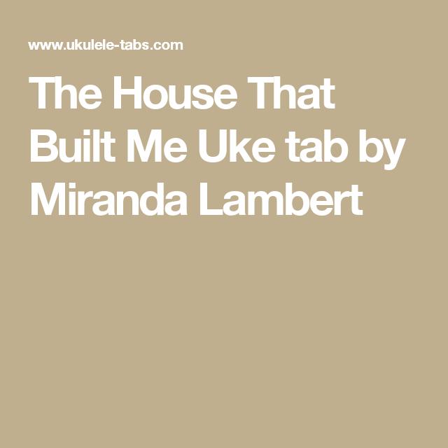 The House That Built Me Uke tab by Miranda Lambert | • music is life ...