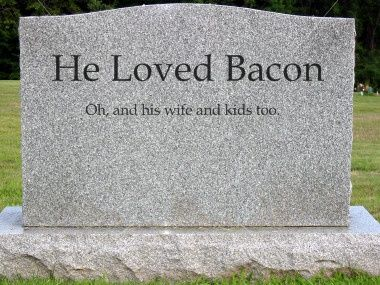 He Loved Bacon Oh And His Wife And Kids Too Tombstones In 2018
