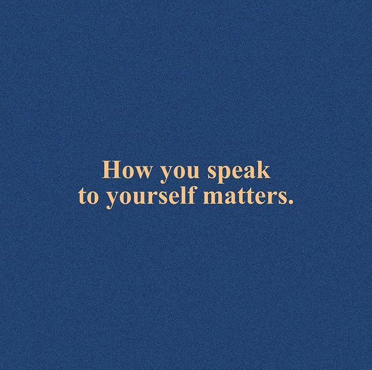 How you speak to yourself matters