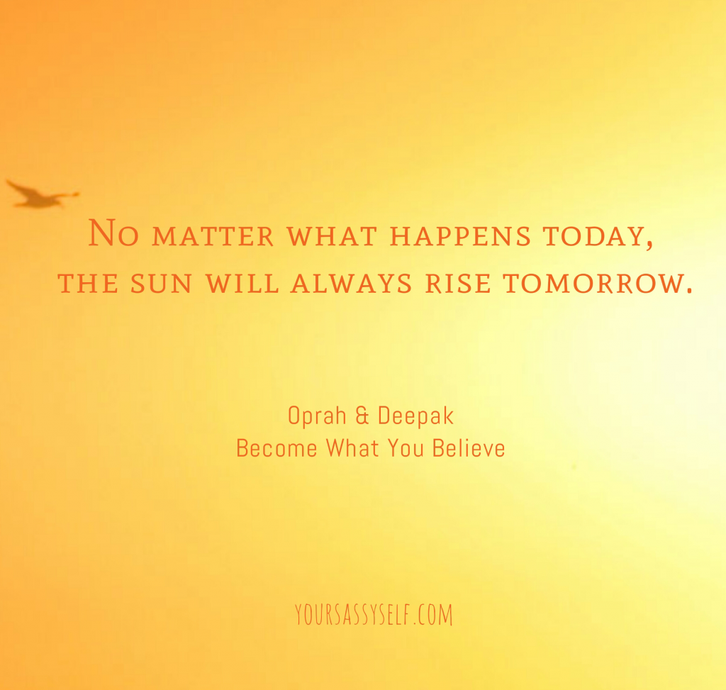 No matter what happens today, the sun will always rise tomorrow ...