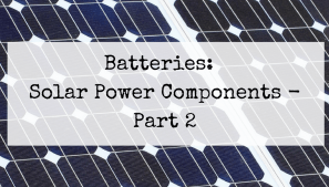 Batteries Solar Power Components Part 2 Of 4 Of A Series Solar Panels Solar 100 Watt Solar Panel