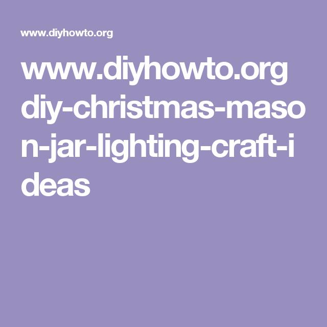 www.diyhowto.org diy-christmas-mason-jar-lighting-craft-ideas