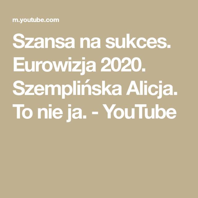 Szansa Na Sukces Eurowizja 2020 Szemplinska Alicja To Nie Ja Youtube In 2020 Math Math Equations