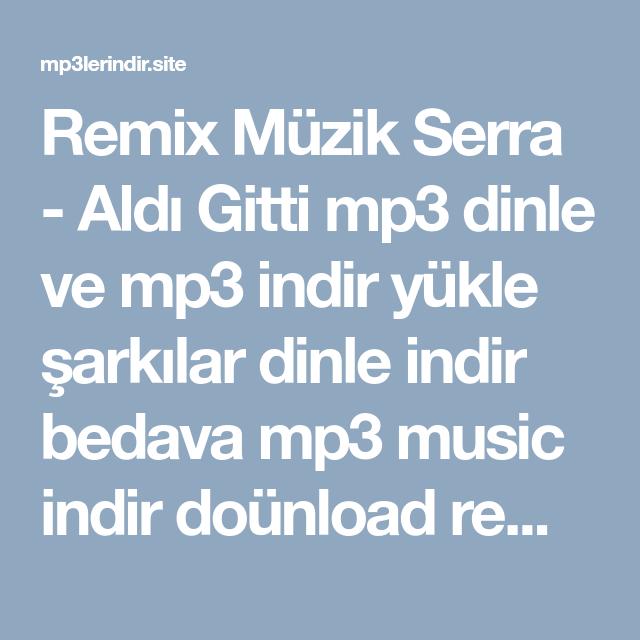 Remix Müzik Serra Aldı Gitti Mp3 Dinle Ve Mp3 Indir Yükle şarkılar