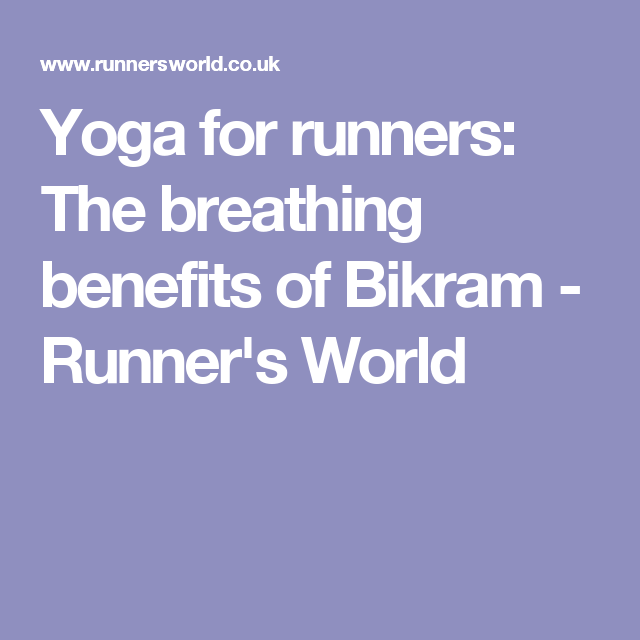 Yoga for runners: The breathing benefits of Bikram - Runner's World