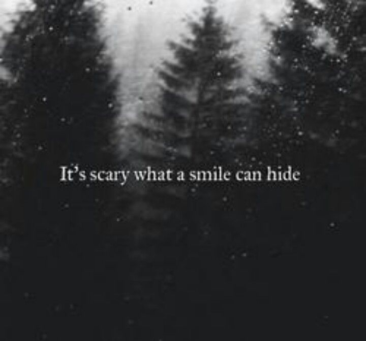 Its Scary What A Smile Can Hide Deep Dark Scary Truth Love