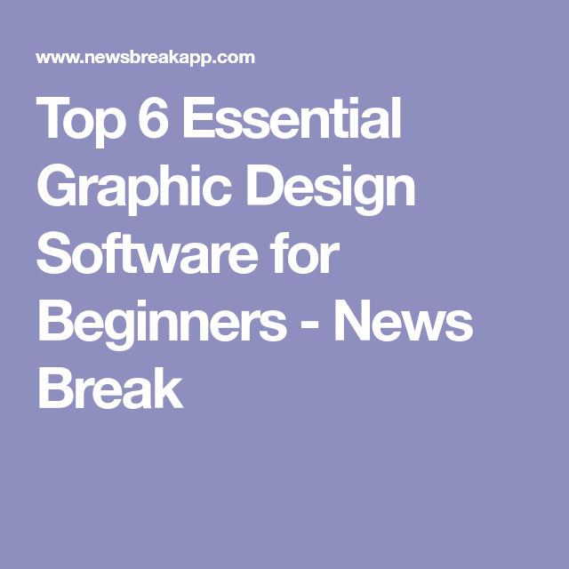 Top 6 Essential Graphic Design Software For Beginners Graphic Design Software Graphic Design Graphic
