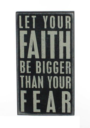 """Let Your Faith Be Bigger Than Your Fear"" Hanging or Standing Décor Wood Box Sign for the Home - Office - Desk, Wall or Tabletop Display - 5"" X 9"" Primitives By Kathy,http://smile.amazon.com/dp/B008FLDLDY/ref=cm_sw_r_pi_dp_hGKAtb0KYZY1DHYQ"