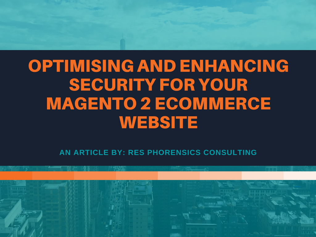 Optimising and Enhancing Security For Your Magento 2