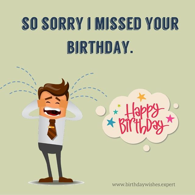 I M Sorry I Forgot Your Special Day Belated Birthday Wishes Belated Birthday Wishes Belated Birthday Happy Birthday Messages