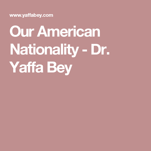 Our American Nationality - Dr. Yaffa Bey