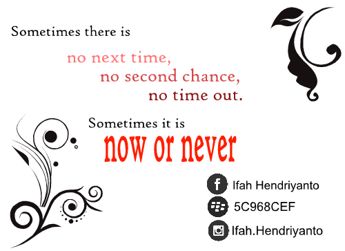 Sometimes there is no next time, no second chance, no time out. Sometimes it is now or never