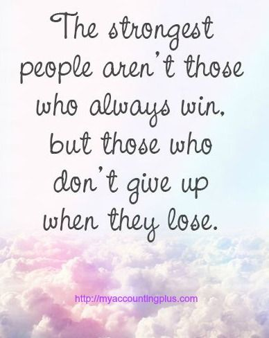 Don T Give Up Quotes Mesmerizing The Strongest People Aren't Those Who Always Win But Those Who Don