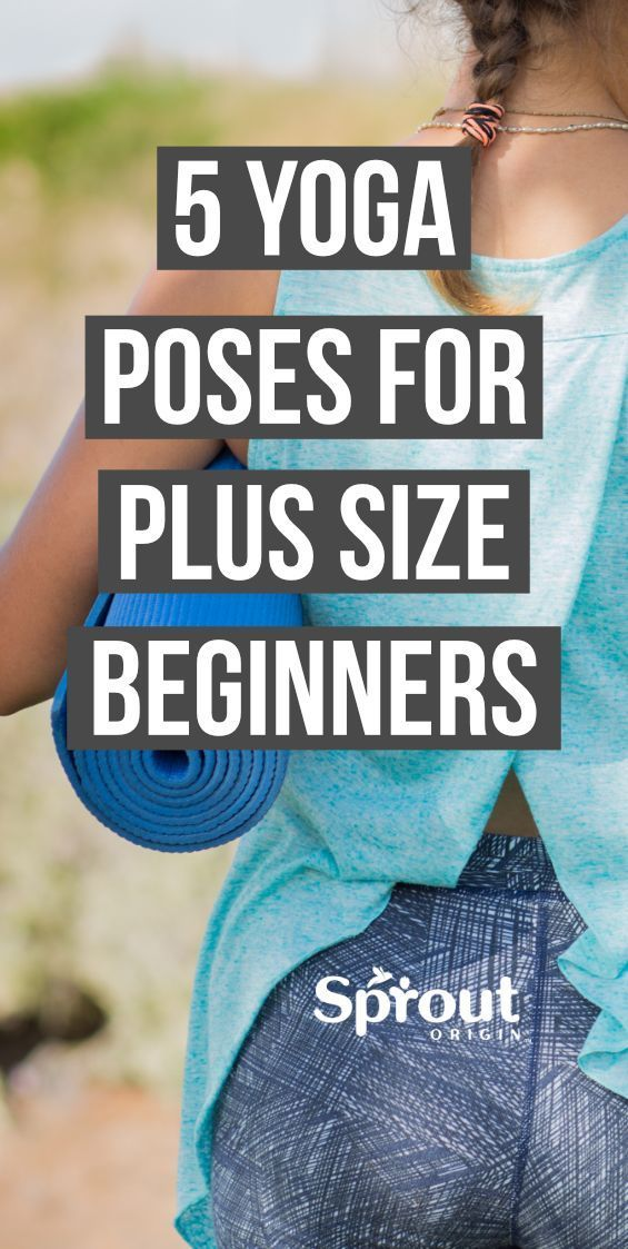 5 Yoga Poses for Plus Size Beginners - Sprout Origin