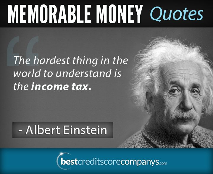 The Hardest Thing In The World To Understand Is The Income Tax Albert Einstein How To Memorize Things Money Quotes Money Isn T Everything