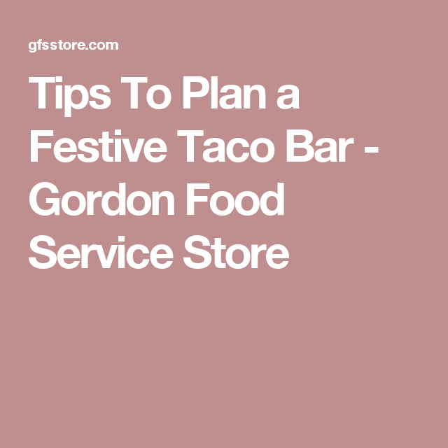 image regarding Gordon Food Service Coupons Printable known as Suggestions In direction of Software a Festive Taco Bar - Gordon Meals Services Retail outlet
