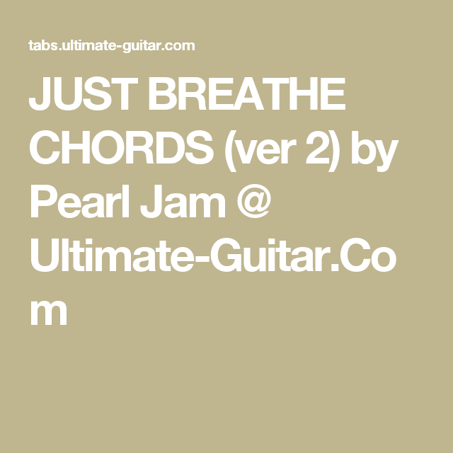 JUST BREATHE CHORDS (ver 2) by Pearl Jam @ Ultimate-Guitar.Com ...