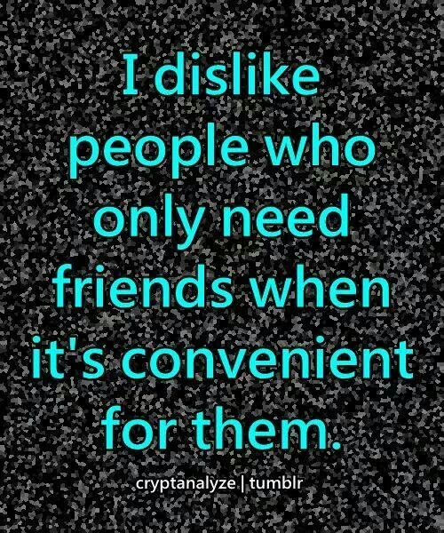 Or people that are only willing to be Your friend if you do what they want you to do.