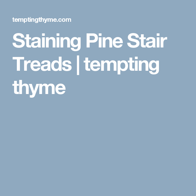 Best Staining Pine Stair Treads Tempting Thyme Pine Stair 640 x 480