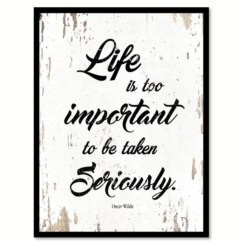 Life Is Too Important To Be Taken Seriously Oscar Wilde Inspirational Quote… | Inspirational ...