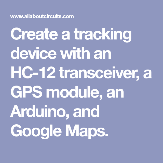 Create a tracking device with an HC-12 transceiver, a GPS module, an