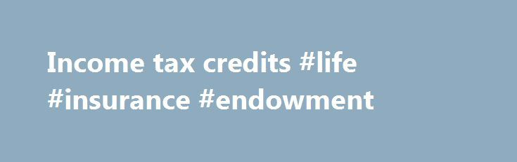 Income Tax Credits Life Insurance Endowment HttpIncome