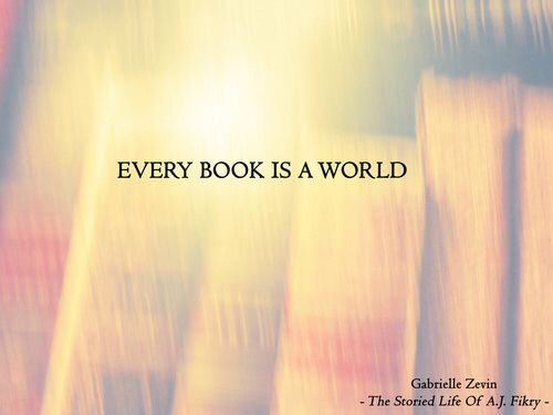 Every book is a world.  - Gabrielle Zevin