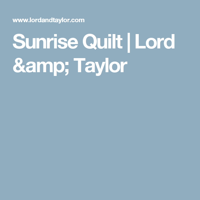 Sunrise Quilt Lord Taylor Bedding
