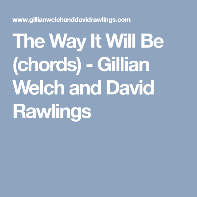 The Way It Will Be Chords Gillian Welch And David Rawlings