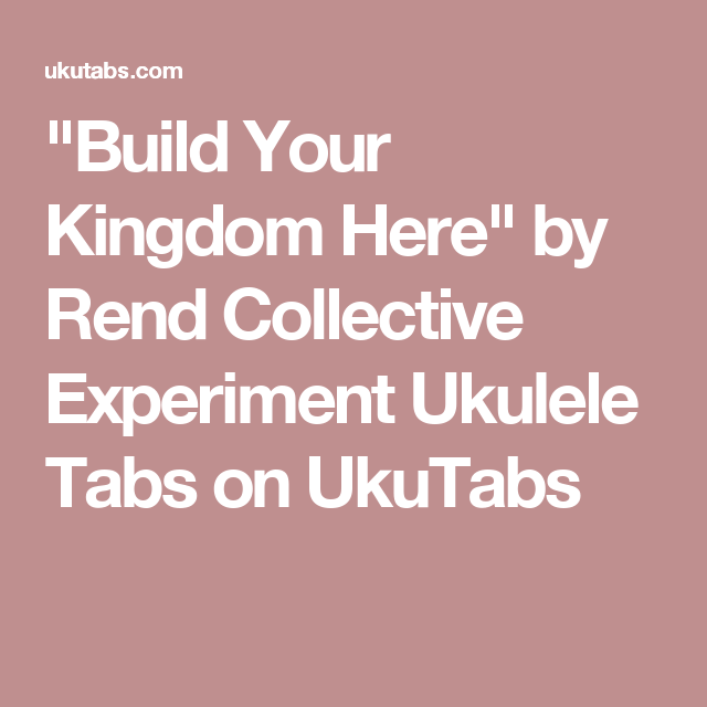 Build Your Kingdom Here By Rend Collective Experiment Ukulele Tabs