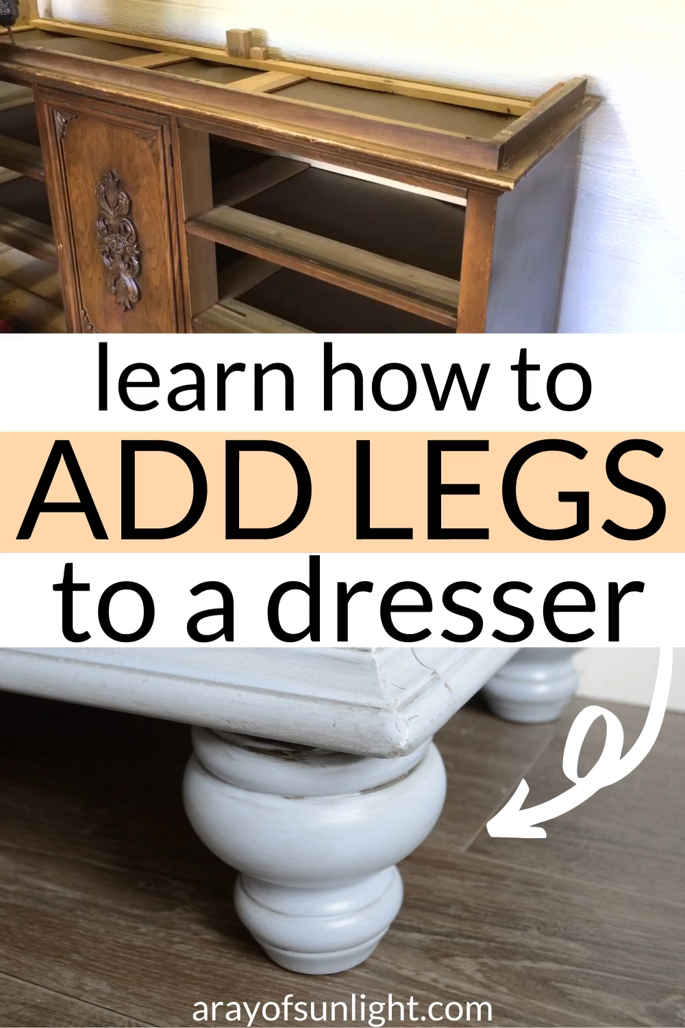 How to add legs to painted furniture (dresser, buffet, nightstand or end table). This is the easiest way to add height to furniture and give it a modern farmhouse style. By A Ray of Sunlight  Put this DIY furniture idea to use on bedroom furniture, thrift store finds and vintage dressers. This would also be a great way to add height to furniture to use as a kitchen island! #dressermakeover #bedroomdiy #thriftfinds