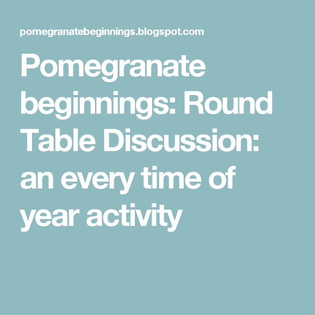 Pomegranate Beginnings Round Table Discussion An Every Time Of Year Activity Round Table First Year Teaching Round