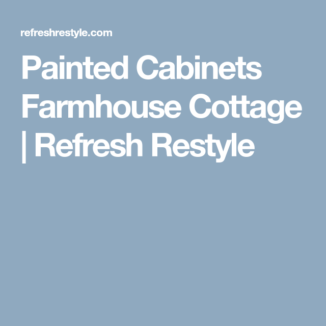 Explore Cabinets Painting And More Painted Farmhouse Cottage Refresh Restyle