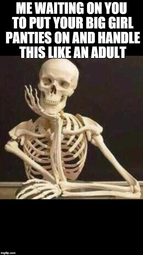 Skeleton Waiting With Images Fun Quotes Funny Funny Quotes Funny