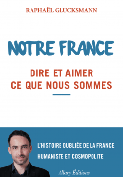Nous avons oublié ce qu'est la France par Raphaël Glucksmann