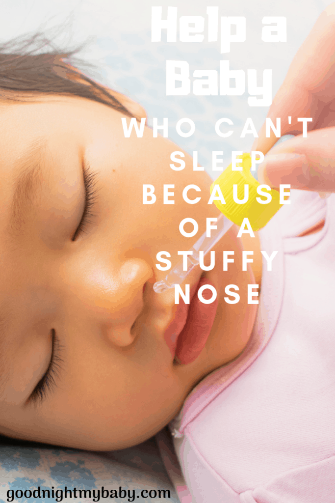 How To Help A Baby Who Can T Sleep Because Of A Stuffy Nose Goodnight My Baby Baby Stuffy Nose Stuffy Nose Stuffy Nose Remedy