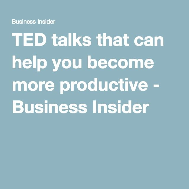 TED talks that can help you become more productive - Business Insider