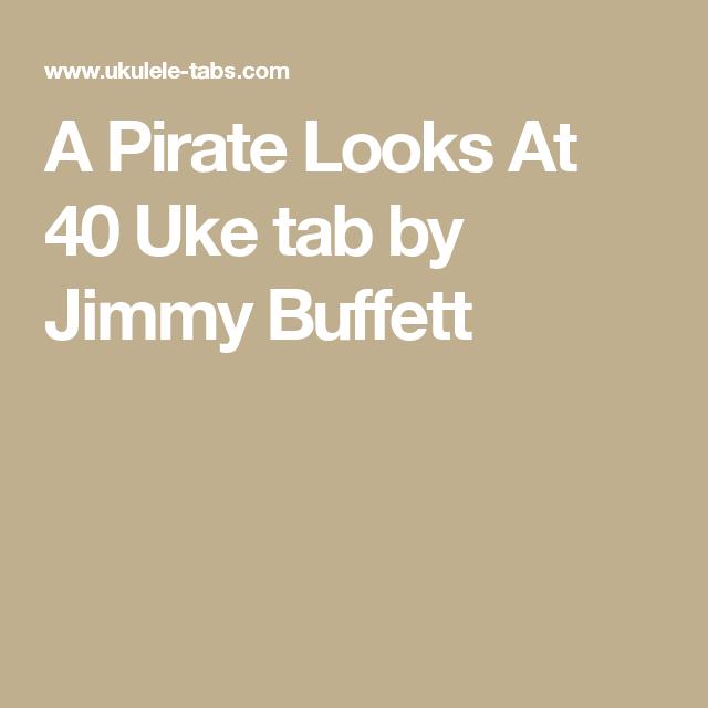 A Pirate Looks At 40 Uke Tab By Jimmy Buffett Uke Pinterest