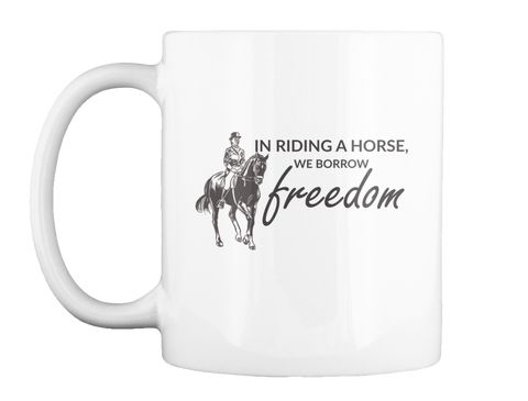 In Riding A Horse, We Borrow Freedom White T-Shirt Front