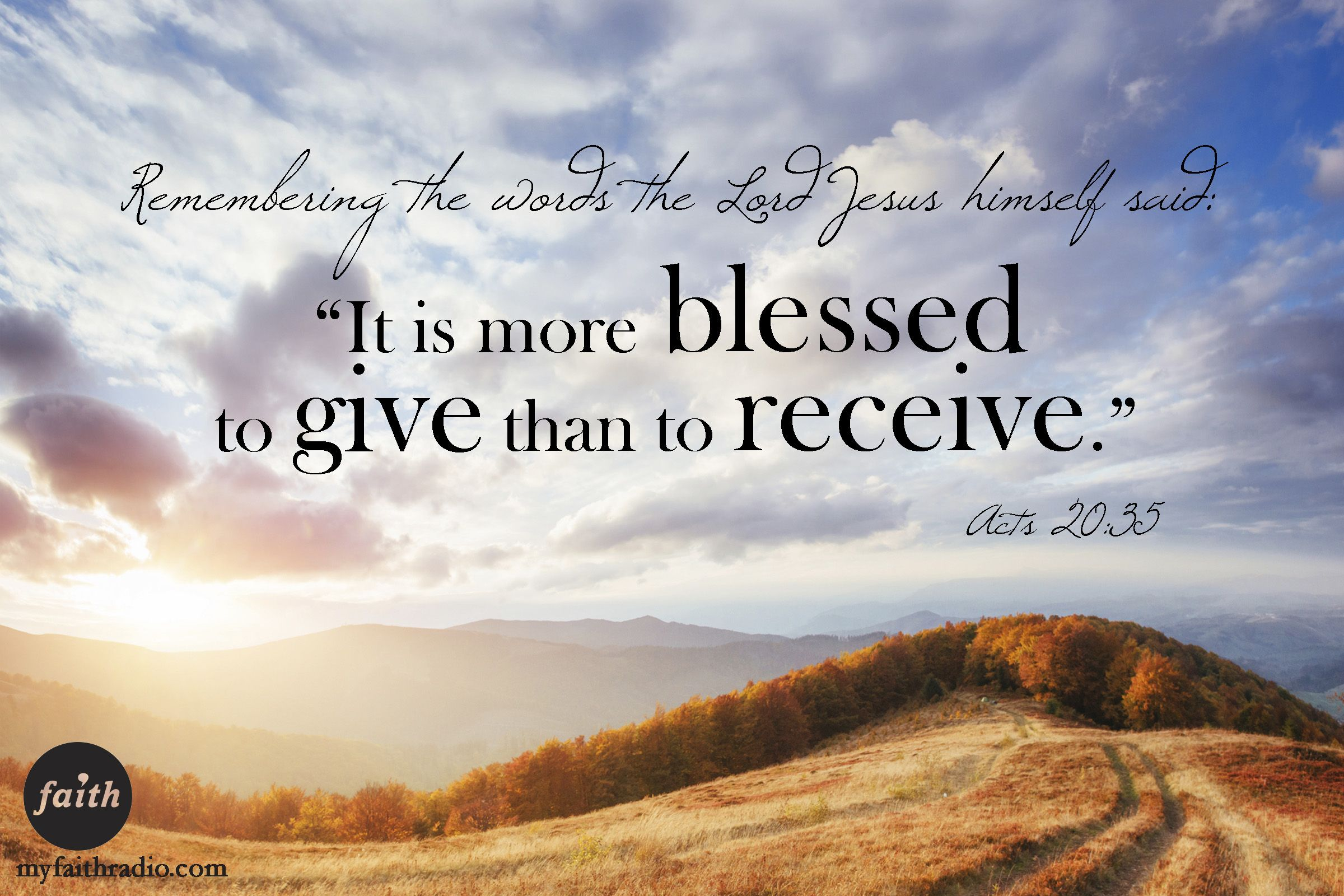 acts 20:35it is more blessed to give than to receive. | bible