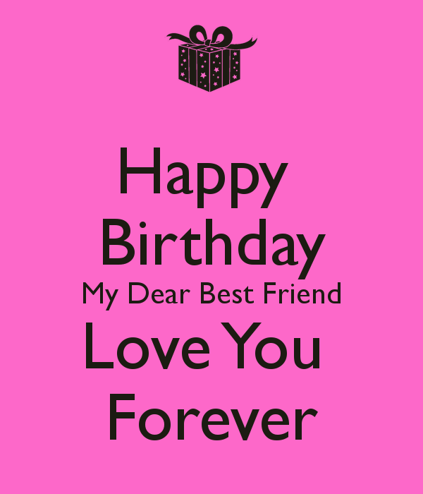 Happy Birthday My Dear Best Friend Love You Forever | For ...