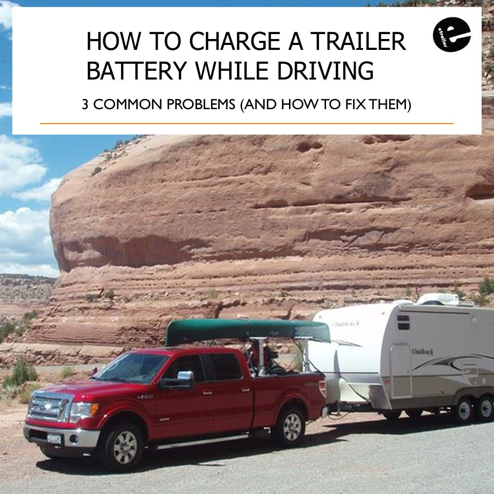 How To Charge A Trailer Battery While Driving 3 Common Problems And How To Fix Them Trailer Dump Trailers Battery