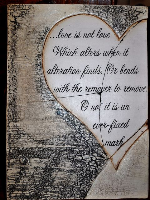 """My favorite Shakespeare Poem:  """"Love is not love which alters when it alteration finds.... """""""