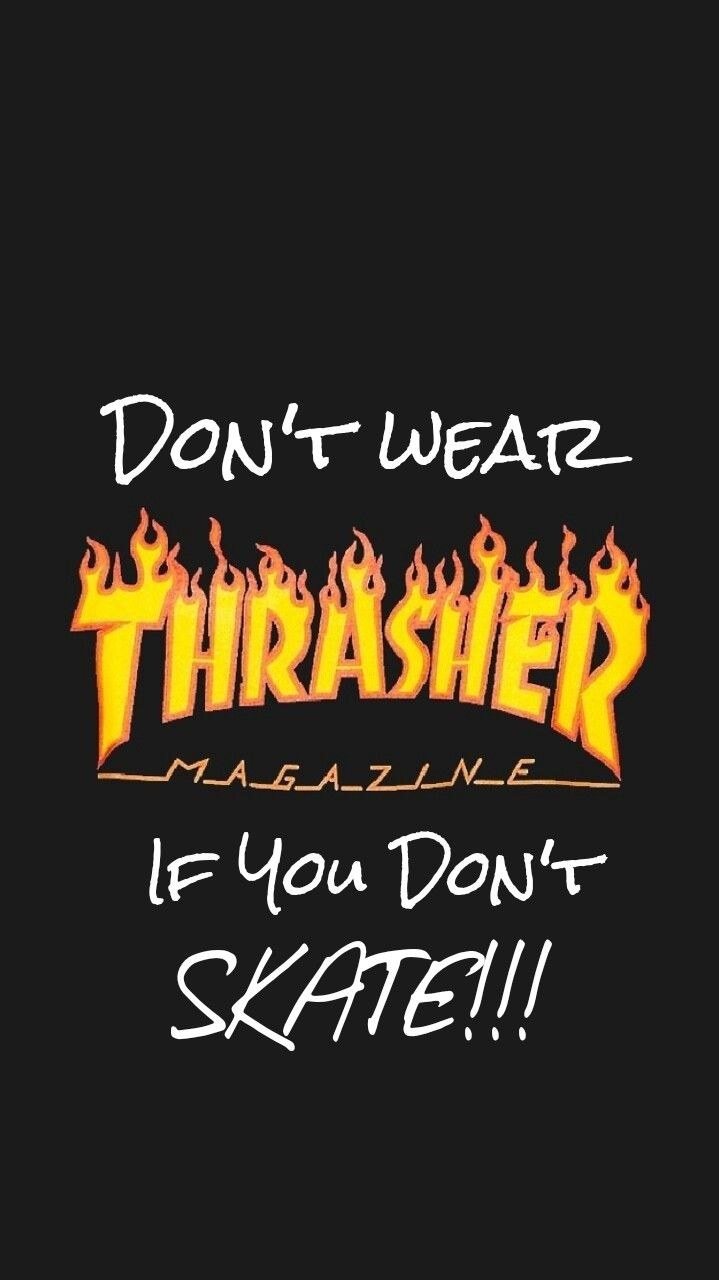 Don T Wear Trasher If You Don T Skate My Creation In