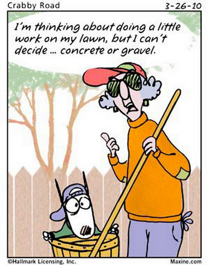 This Is How Our Family Feels Every Spring And Summer Doing Yard Work Description From Pinterest Com I Searched For This On Bing Maxine Funny Love Super Funny