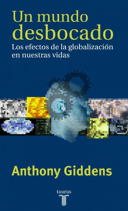 Un mundo desbocado los efectos de la globalizacin en nuestras un mundo desbocado los efectos de la globalizacin en nuestras vidas anthony giddens fandeluxe Choice Image