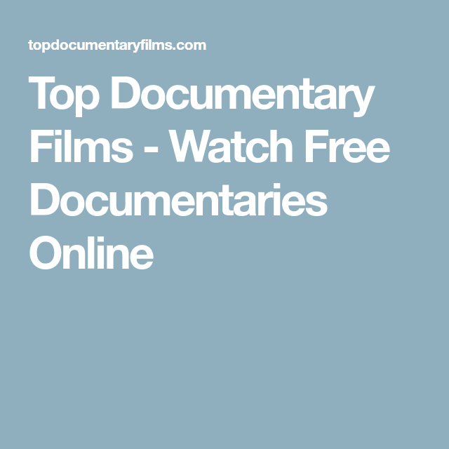 Top Documentary Films - Watch Free Documentaries Online