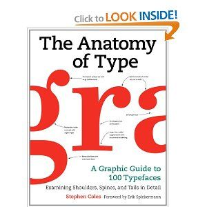 The Anatomy of Type: A Graphic Guide to 100 Typefaces: Stephen Coles, Erik Spiekermann: 9780062203120: Amazon.com: Books