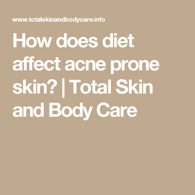 How does diet affect acne prone skin? | Total Skin and Body Care